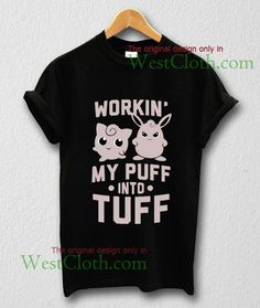 Workin My Puff Into Tuff T-shirt, Workin My Puff Into Tuff shirt available for toddler and youth and men and women adults