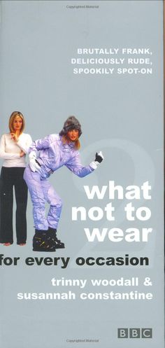 What Not to Wear for Every Occasion : Part 2: Amazon.co.uk: Susannah Constantine, Trinny Woodall, Robin Matthews: Books