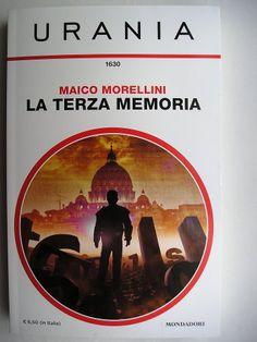 """Il romanzo """"La Terza Memoria"""" di Maico Morellini è stato pubblicato per la prima volta nel 2016 da Mondadori nel n. 1630 di """"Urania"""". Copertina di Franco Brambilla. Clicca per leggere una recensione di questo romanzo!"""