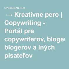 → Kreatívne pero | Copywriting - Portál pre copywriterov, blogerov a iných pisateľov