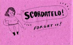 Learning Italian Language ~ Scordatelo!