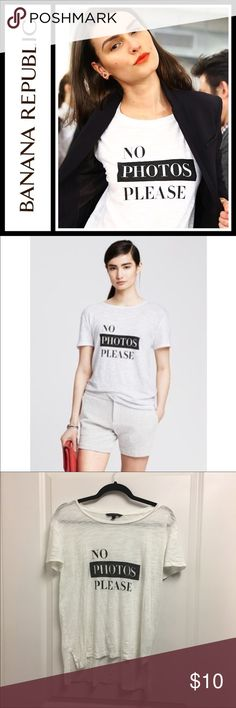 "Banana Republic ""no photos please"" graphic tee Banana Republic ""no photos please"" graphic tee Perfect, like new condition - high low tee from banana Republic - so cute!!! Size is small and fits a little oversized Banana Republic Tops Tees - Short Sleeve"