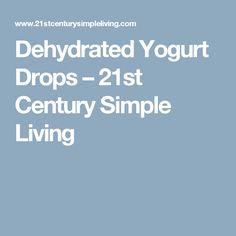 Dehydrated Yogurt Drops – 21st Century Simple Living