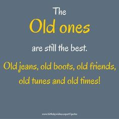 The old ones are still the best. Old jeans, old boots, old friends, old tunes and old times! Old Times Quotes, Old Love Quotes, Missing Quotes, Long Time Friends Quotes, Memories With Friends Quotes, True Friends, The Words, Old Friendship Quotes, Childhood Friendship Quotes