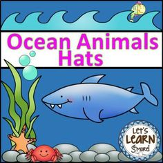 Ocean Animals Hats for Your Ocean Unit, comes in both color and black and white. Great for preschool, kindergarten and first grade ocean units. Let's Learn S'more!