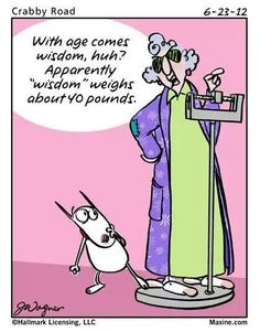 with age comes wisdom funny quotes quote lol funny quote funny quotes maxine humor Cartoon Jokes, Funny Jokes, Funny Cartoons, That's Hilarious, Cartoon Fun, Adult Cartoons, It's Funny, Funny Gifs, Funny Stuff