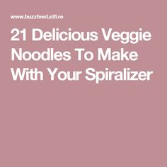 21 Delicious Veggie Noodles To Make With Your Spiralizer