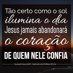 """""""Tão certo como o sol ilumina o dia, Jesus jamais abandonará o coração de quem nele confia""""   Bom dia!"""