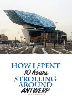 how I spent 10 hours strolling around antwerp