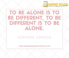 Enough #Graphics for the Entire #Year! 520! No more #Social #Media #Anxiety ! We can help you be a social media guru! Fast! To be alone is to be different, to be different is to be alone. -Suzanne Gordon - www.GraphicDesignfortheYear.com