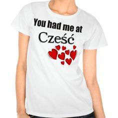 You had me at Cześć Polish Hello T-shirt