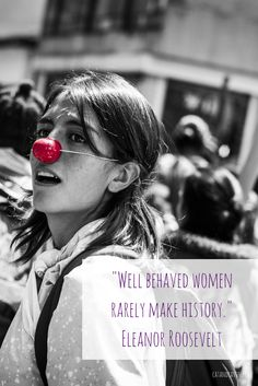 """""""Well behaved women rarely make history."""" Eleanor Roosevelt #quotes #girlpower"""
