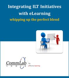 Integrating ILT Initiatives with eLearning  http://www.commlabindia.com/elearning-resources/integrating-ilt-initiatives-with-elearning-ebook.php
