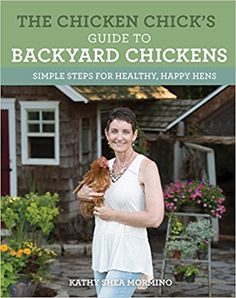 """The Chicken Chick's Guide to Backyard Chickens: Simple Steps for Healthy, Happy Hens"" by author, Kathy Shea Mormino, The Chicken Chick®"