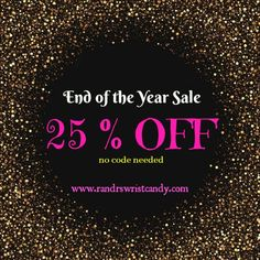 #sale #etsysale #handmade #randrswristcandy  Shop our end of the year sale going on now until 1/1/2018. 25%OFF EVERYTHING + FREE U.S. SHIPPING! No code needed