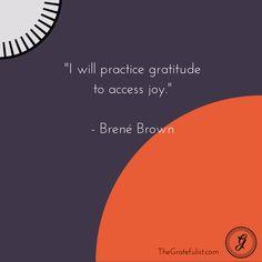 """I will practice gratitude to access joy."" - Brené Brown. Thankful Thursday gratitude quote"