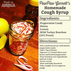 Made in AMERICA Co PauwPauw Garrett's Homemade Cough Syrup Ingredients Peppermint Candy Honey Lemon -Wild Turkey Bourbon 101 Proof Directions -Fill a Small Mason Jar With Busted Peppermint Candy Add 1 Tsp of Honey -Squeeze Lemon Slices Over Honey and B Homemade Cough Remedies, Homemade Cough Syrup, Home Remedy For Cough, Natural Cough Remedies, Flu Remedies, Cold Home Remedies, Health Remedies, Homeopathic Remedies