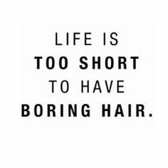 """""""Life really is too short for boring hair! Throw some color in there,. Be bold! Do something different! #quote #instaquote…"""""""