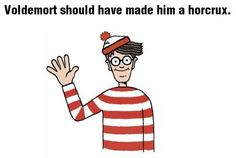 -I- wouldn't ever find him.