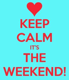 Keep Calm it's the weekend! Keep Calm Posters, Keep Calm Quotes, Cant Keep Calm, Stay Calm, Cute Quotes, Best Quotes, Season Quotes, Keep Calm Signs, Better Days Are Coming