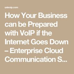 How Your Business can be Prepared with VoIP if the Internet Goes Down – Enterprise Cloud Communication Solutions