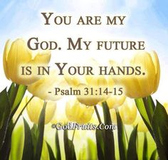 """Psalm 15 """"You are my God, my future is in your hands"""" """"God has wisely kept us in the dark concerning future events. that He may TRAIN US UP IN A DEPENDENCE UPON HIMSELF and a continued readiness for every event. Bible Verses Quotes, Bible Scriptures, Scripture Cards, Lord And Savior, Praise The Lords, Faith In God, God Is Good, Spiritual Quotes, Spiritual Growth"""