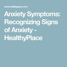 Anxiety Symptoms: Recognizing Signs of Anxiety - HealthyPlace