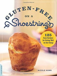 Gluten-Free on a Shoestring: 125 Easy Recipes for Eating Well on the Cheap: Nicole Hunn: 9780738214238: Amazon.com: Books