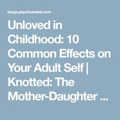 Unloved in Childhood: 10 Common Effects on Your Adult Self | Knotted: The Mother-Daughter Relationship