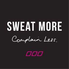 Sweat & work hard..
