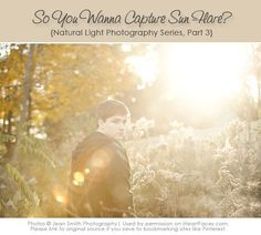 Great #photography tips for capturing beautiful sun flare in your images!  {via Jean Smith Photography and iHeartFaces.com} #naturallightphotography,