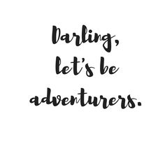 Darling, let's be adventurers. #thewanderyears #quotes #travelquotes