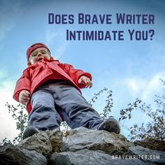 Does Brave Writer Intimidate You?