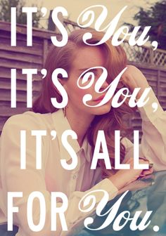 Its all for you love love quotes girl song lyrics in love song lyrics music quotes lana del rey music lyrics.love her she is awesome Lana Del Rey Quotes, Lana Del Rey Lyrics, Lana Del Ray, Love Songs Lyrics, Lyric Quotes, Music Lyrics, Quotable Quotes, Tumblr Quotes, Girl Quotes