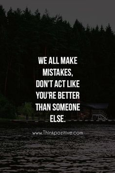 Don't act like you're better than someone else.  http://ift.tt/1QWx9sf