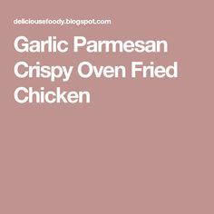 Garlic Parmesan Crispy Oven Fried Chicken