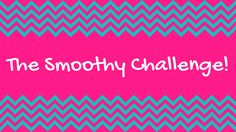 The Smoothy Challenge!
