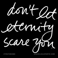Don't let eternity scare you. Having high standards works wonders. Subscribe: DanielleLaPorte.com #Truthbomb #Words #Quotes