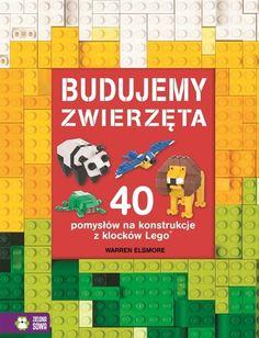 Budujemy zwierzęta 40 pomysłów na konstrukcje z klocków Lego Elsmore Warren Zielona Sowa.Księgarnia internetowa Czytam.pl