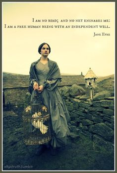 """I am no bird; and no net ensnares me: I am a free human being with an independent will."" Jane Eyre (2006)"
