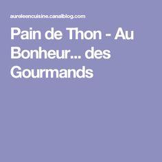 Pain de Thon - Au Bonheur... des Gourmands