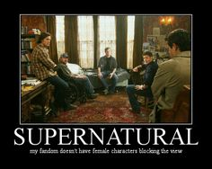 Supernatural. My fandom doesn't have female characters blocking the view.