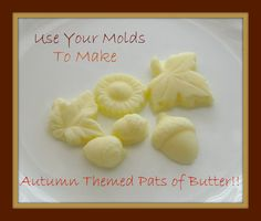 Fall butter pat molds :D Im gonna use these for our thanksgiving dinner im hosting and everyone will have their own pats at their seat!