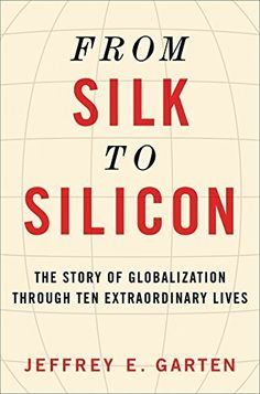 From Silk to Silicon: The Story of Globalization Through Ten Extraordinary Lives, http://www.amazon.com/dp/0062409972/ref=cm_sw_r_pi_awdm_72HXwb0XEGJDM