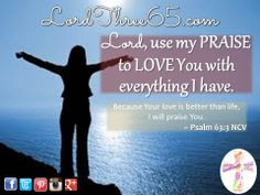 ~ Psalm 63:3 NCV   #LordThree65 LordThree65.com   Apparel Store Coming Soon!   Order your 2014 Lord Use Me Weekly Pocket Planner at LordThree65.com today! Like us on Facebook: LordThree65   Follow us on Twitter: @Lord Three65   Follow us on Instagram: LordThree65   Follow us on Google+: LordThree65   Follow us on LinkedIn