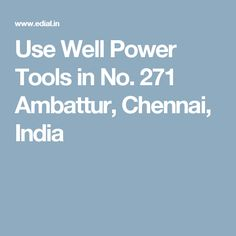 Use Well Power Tools in No. 271 Ambattur, Chennai, India