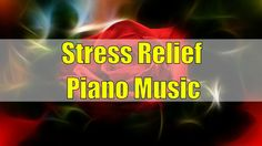 Relaxing Music for Stress Relief: Piano Music for Positive Energy, Posit...