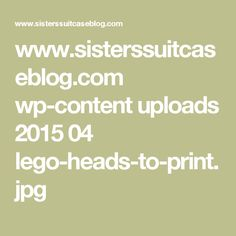 www.sisterssuitcaseblog.com wp-content uploads 2015 04 lego-heads-to-print.jpg