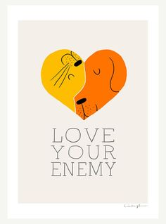 Love Your Enemy.  Need this for my cat and dog :)