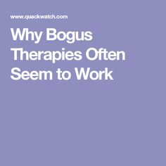 Why Bogus Therapies Often Seem to Work